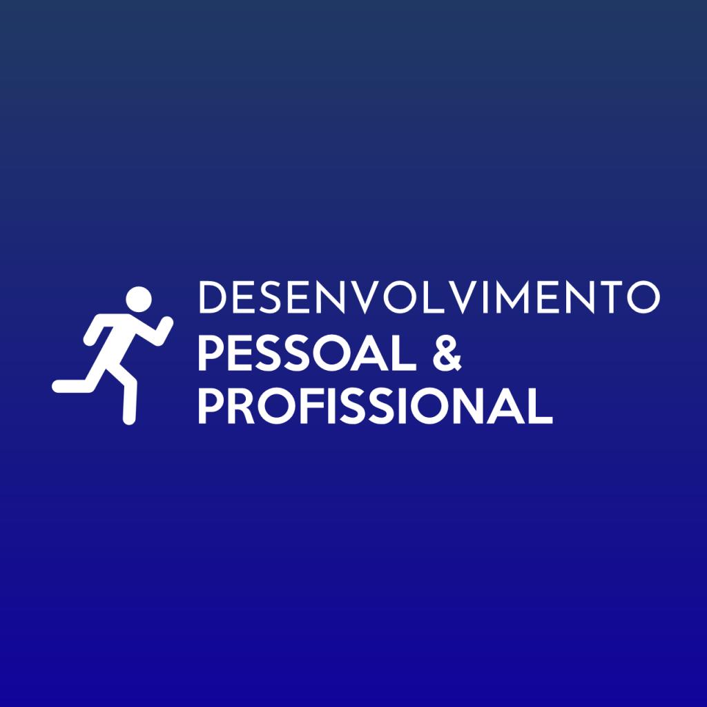 Desenvolvimento Pessoal e Profissional